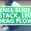 Knee Slide / Stack / Leg Drag Flow