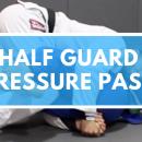 Half Guard Pressure Passing