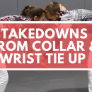 Takedowns From Collar & Wrist Tie Up