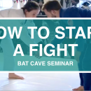 How To Start A Fight // Bat Cave Seminar