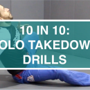 10 IN 10: SOLO TAKEDOWN DRILLS