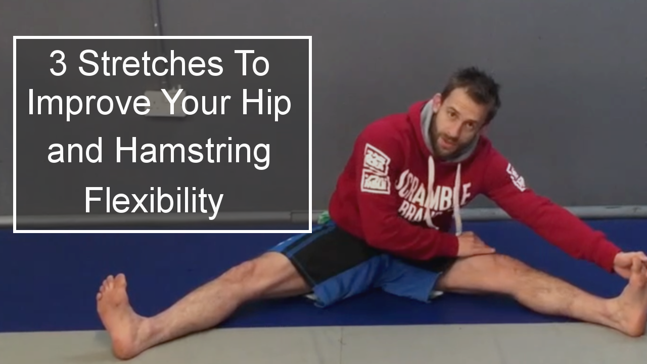 3 Stretches to Improve your Hip and Hamstring Flexibility for Jiu Jitsu