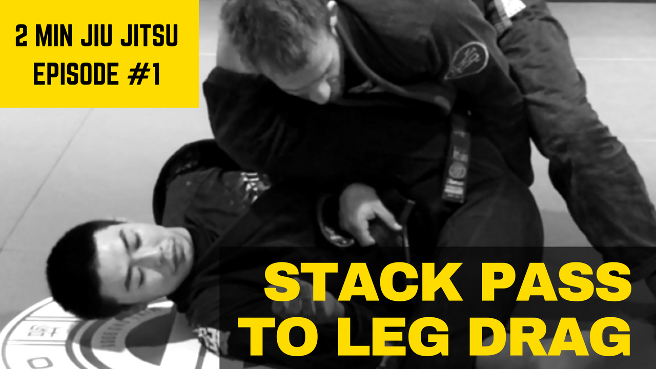 2 min Jiu Jitsu #1: Stack Pass to Leg Drag