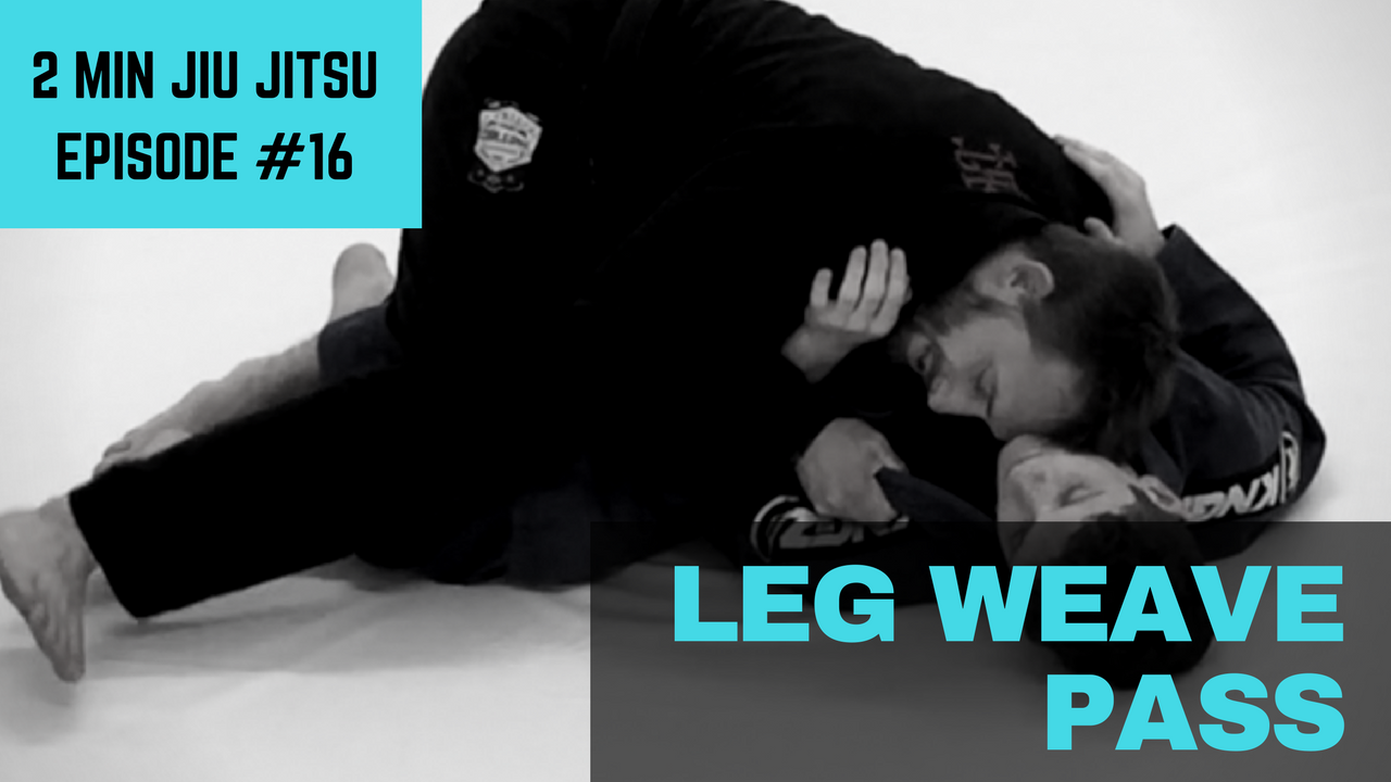 2 Minute Jiu Jitsu Ep.16: Leg Weave Pass