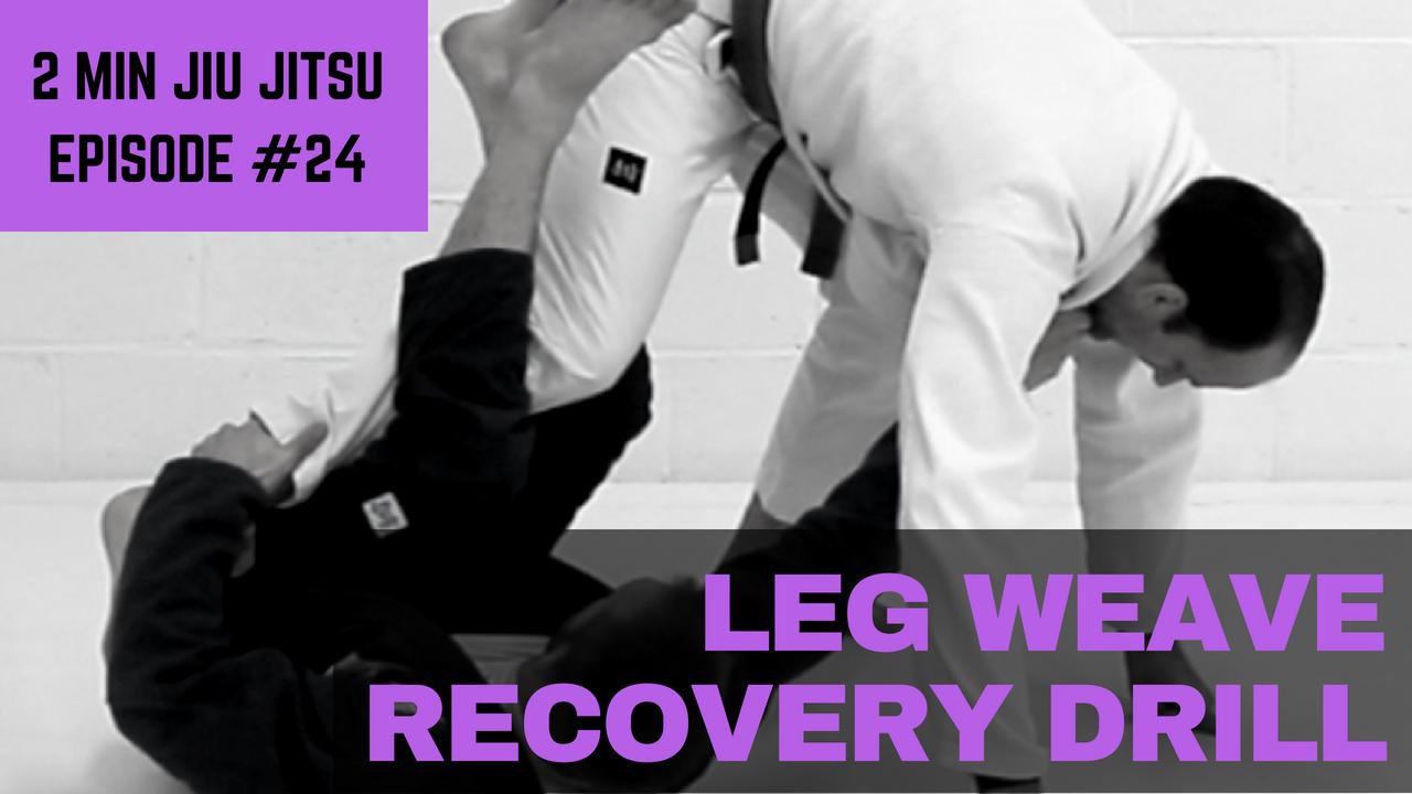 2 Minute Jiu Jitsu Ep 24: Leg Weave Recovery Drill