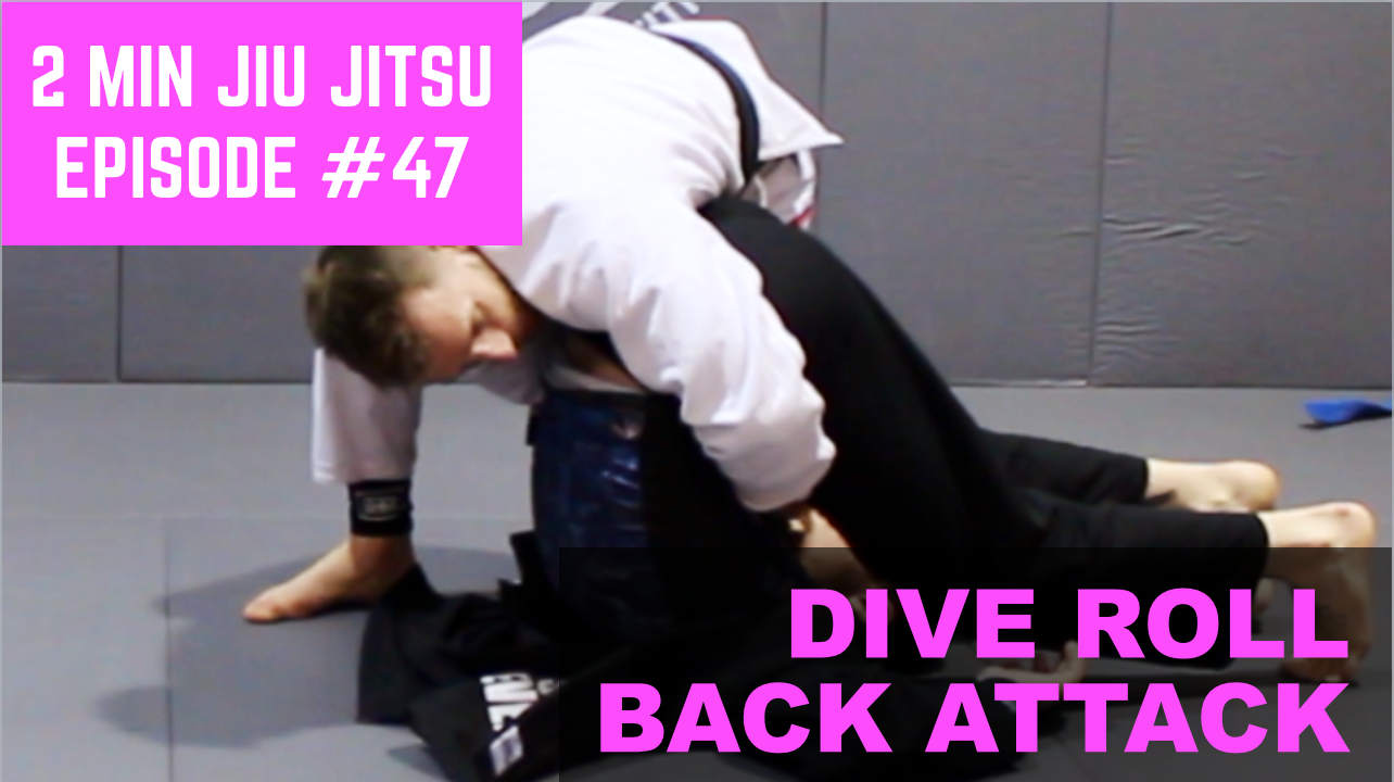 2 Minute Jiu Jitsu Ep.47: Dive Roll Back Attack