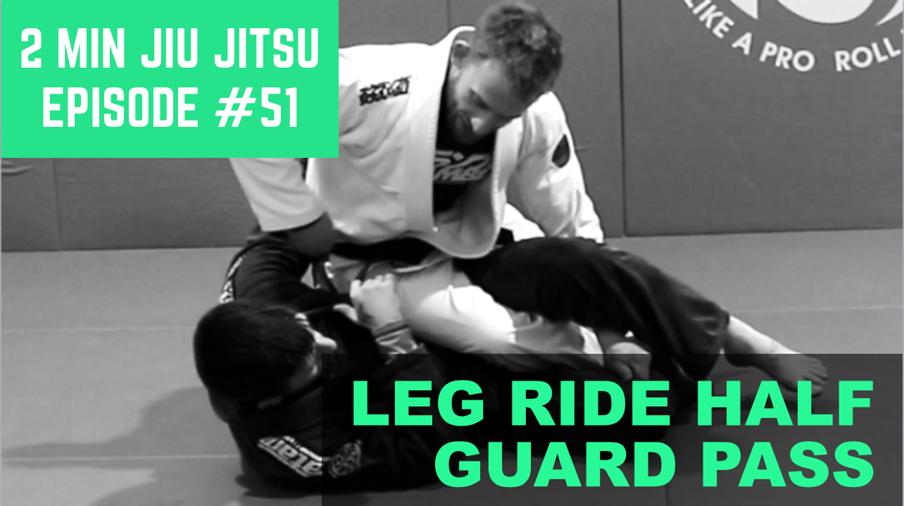 2 Minute Jiu Jitsu Ep.51: Leg Ride Half Guard Pass