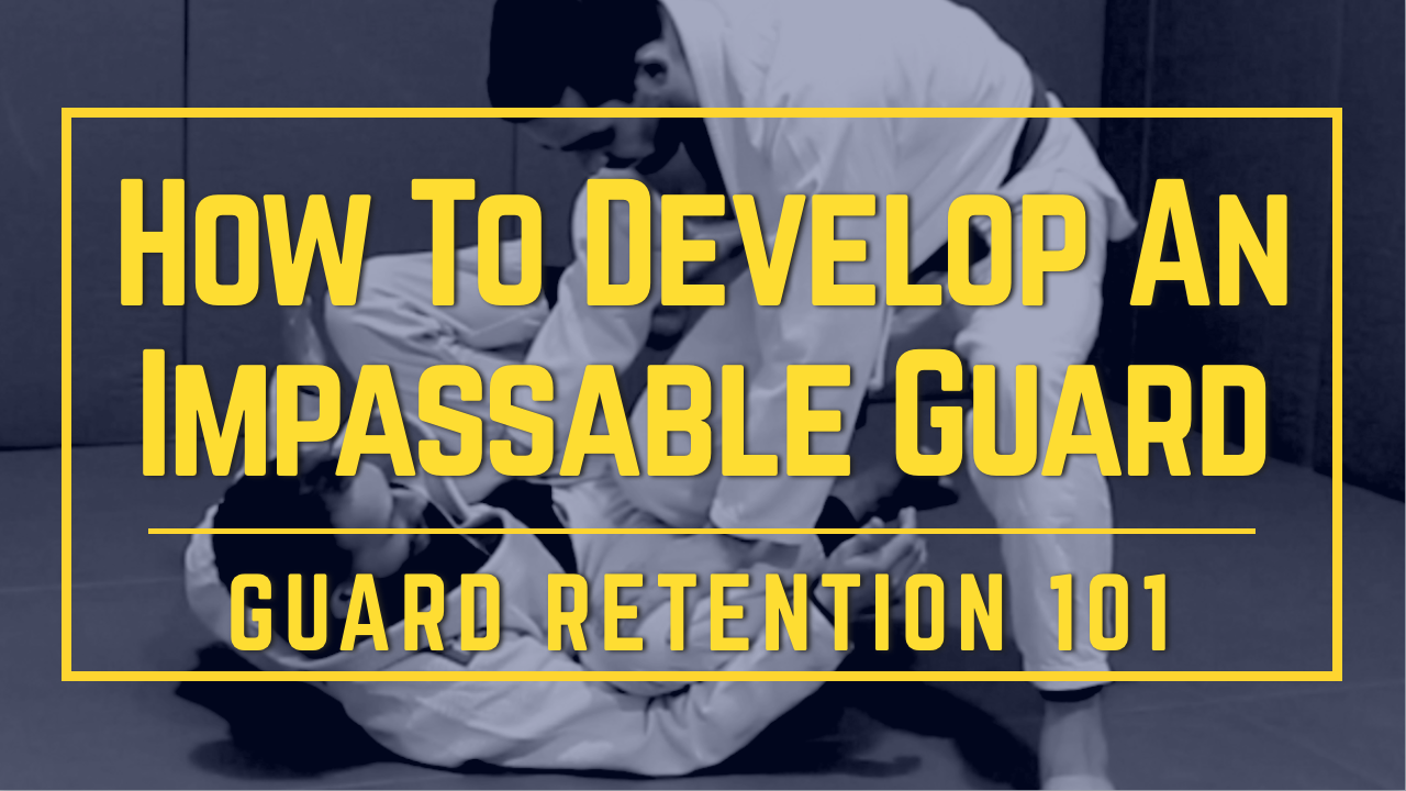 Guard Retention 101: How To Develop An Impassable Guard